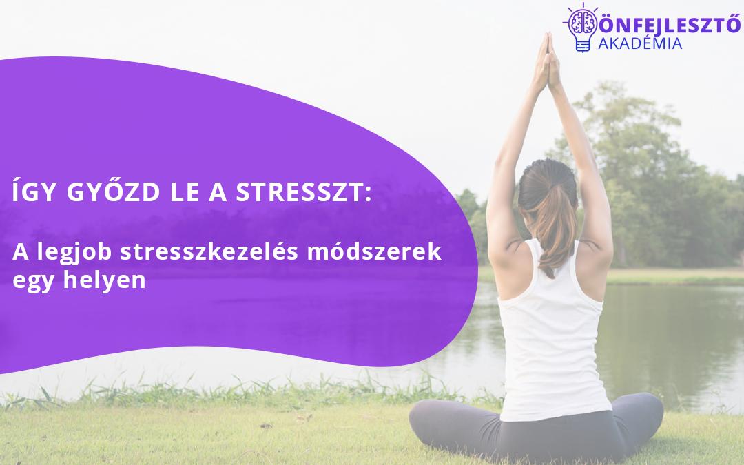 Így győzd le a stresszt: A legjobb stresszkezelés módszerek egy helyen