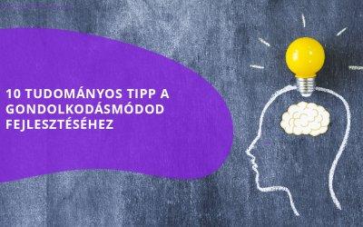 10 tudományos tipp a gondolkodásmódod fejlesztéséhez