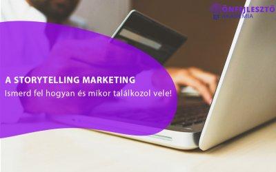 Storytelling marketing? Ismerd fel, hogyan és mikor találkozol vele!
