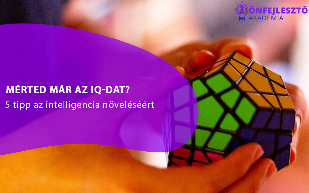 Mérted már az IQ-dat? Ha igen, melyiket? 5 tipp az intelligencia növelésért